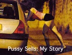 Pussy Sells - My Story