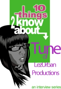 10 Things to Know About: Tune of LezUrban Productions