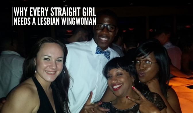 5 Reasons Why Every Straight Girl Needs a Lesbian #WingWoman